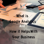 What is Google Analytics and How It Helps With Your Business