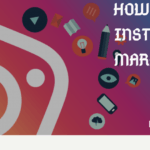How To Use Instagram Marketing To Market Your Business