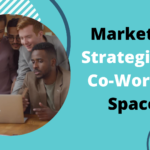 Effective Marketing Strategies For Your Co-Working Space In 2020