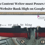 Skills A Content Writer Must Need To Make A Website Rank High On Google